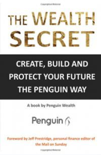 The Wealth Secret - Create, build and protect your future the Penguin Way